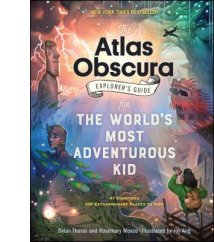 The Atlas Obscura Explorer's Guide for the World's Most Adventurous Kid By Dylan Thuras, Rosemary Mosco, Joy Ang (Illus.)