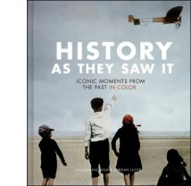 History as They Saw It: Iconic Moments From the Past in Color By Wolfgang Wild and Jordan Lloyd