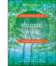 Shinrin Yoku: The Japanese Art of Forest Bathing By Yoshifumi Miyazaki