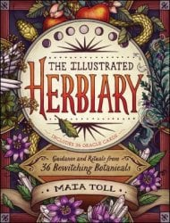 The Illustrated Herbiary: Guidance and Rituals From 36 Bewitching Botanicals By Maia Toll, Kate O'Hara (Illus.)
