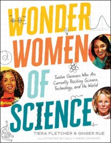 Wonder Women Of Science by Tiera Fletcher and Ginger Rue, illus. by Sally Wern Comport