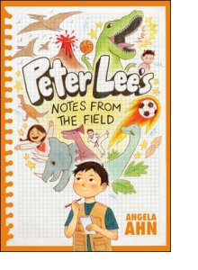Peter Lee's Notes from the Field  by Angela Ahn, illus. by Julie Kwon