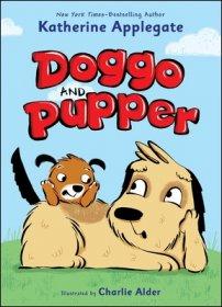 Doggo and Pupper  by Katherine Applegate, illus. by Charlie Alder